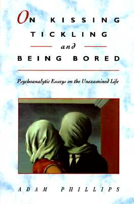 On Kissing, Tickling, and Being Bored By Phillips, Adam