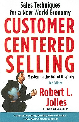 Customer Centered Selling By Jolles, Robert L.